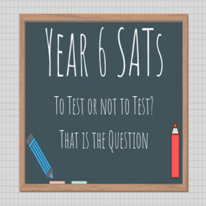 Read more about the article Year 6 SATs – To Test or Not To Test – That is The Question